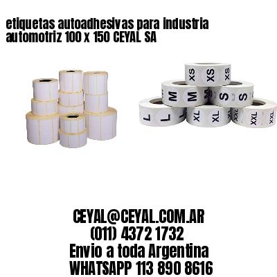 etiquetas autoadhesivas para industria automotriz 100 x 150 CEYAL SA
