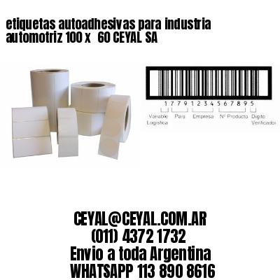 etiquetas autoadhesivas para industria automotriz 100 x  60 CEYAL SA