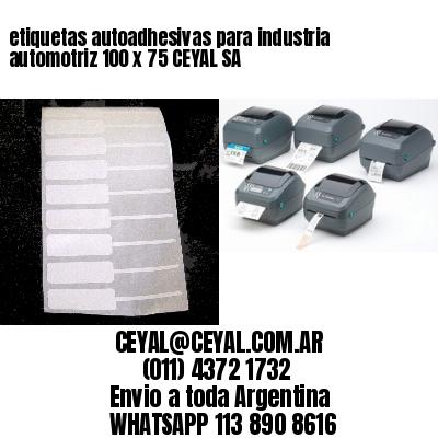etiquetas autoadhesivas para industria automotriz 100 x 75 CEYAL SA