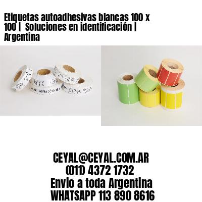 Etiquetas autoadhesivas blancas 100 x 100    Soluciones en identificación   Argentina