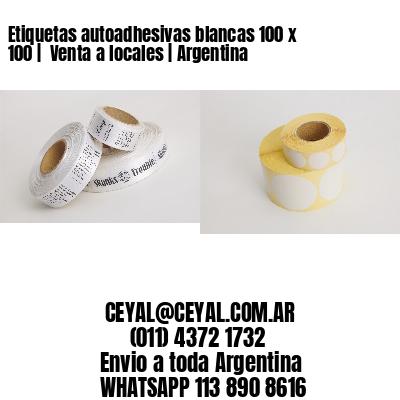 Etiquetas autoadhesivas blancas 100 x 100    Venta a locales   Argentina