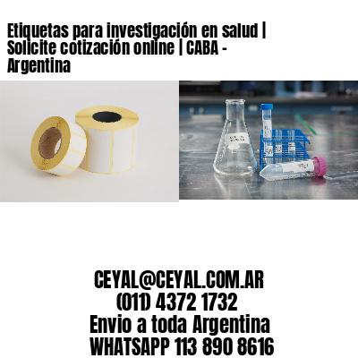 Etiquetas para investigación en salud   Solicite cotización online   CABA - Argentina