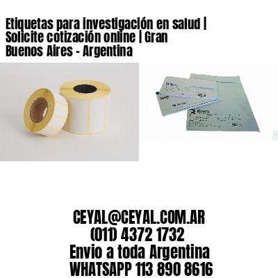 Etiquetas para investigación en salud   Solicite cotización online   Gran Buenos Aires - Argentina