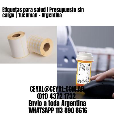 Etiquetas para salud   Presupuesto sin cargo   Tucuman - Argentina
