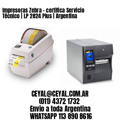 Impresoras Zebra - certifica Servicio Técnico   LP 2824 Plus   Argentina