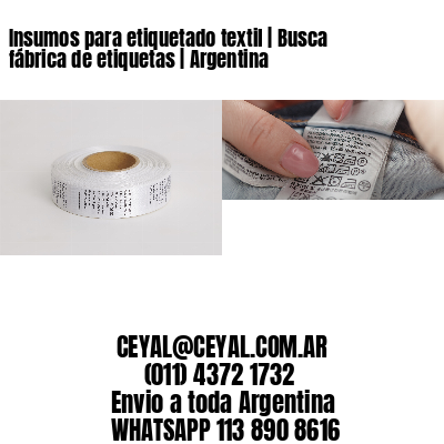 Insumos para etiquetado textil | Busca fábrica de etiquetas | Argentina