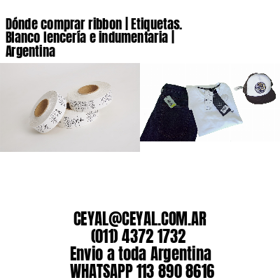 Dónde comprar ribbon | Etiquetas. Blanco lencería e indumentaria | Argentina