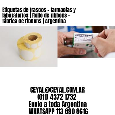 Etiquetas de frascos - farmacias y laboratorios   Rollo de ribbons - fábrica de ribbons   Argentina